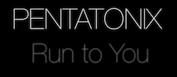 Thumbnail image for Run to You – Official Pentatonix Video
