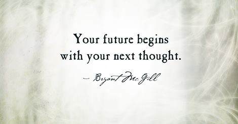 your future begins with your next thought